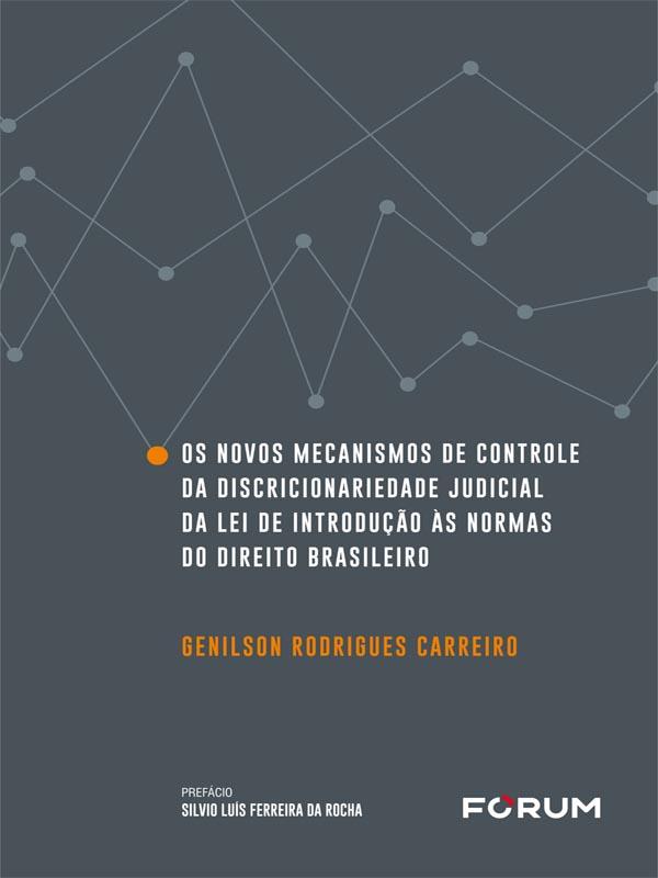 Os Novos Mecanismos de Controle da Discricionariedade Judicial da Lei de Introdução às Normas do Direito Brasileiro